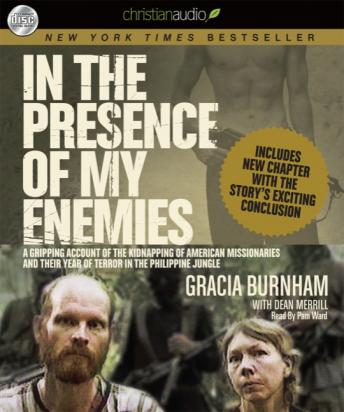 In the Presence of My Enemies: A Gripping Account of the Kidnapping of American Missionaries in the Philippine Jungle., Dean Merrill, Gracia Burnham
