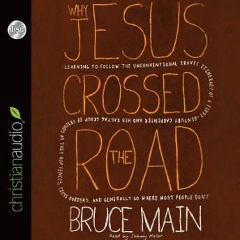 Why Jesus Crossed the Road: Learning to Follow the Unconventional Travel Itinerary of a First-century Carpenter and His . . ., Bruce Main