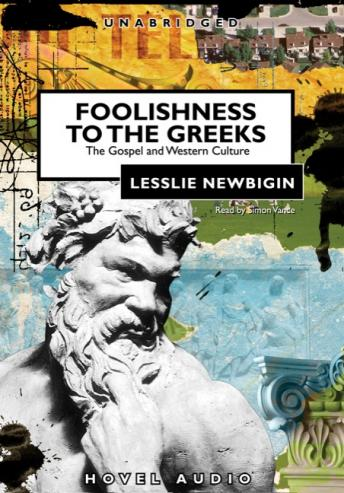 Foolishness to the Greeks: The Gospel and Western Culture, Lesslie Newbigin