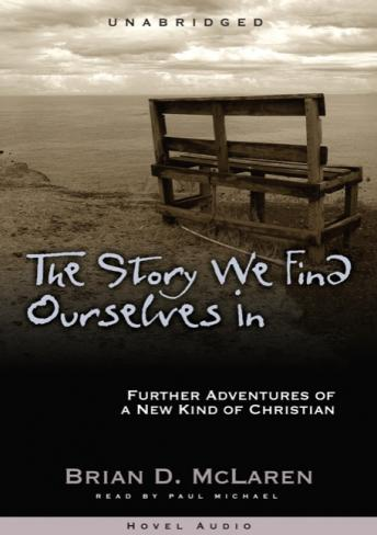 Story We Find Ourselves In: Further Adventures of a New Kind of Christian, Brian McLaren