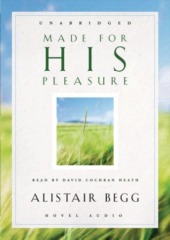 Made For His Pleasure, Alistair Begg