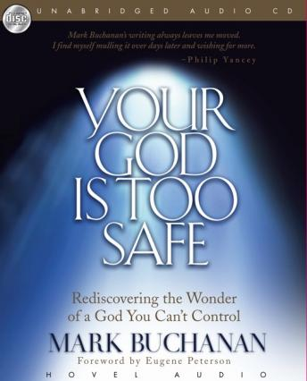 Your God Is Too Safe: Rediscovering the Wonder of a God You Can't Control, Mark Buchanan