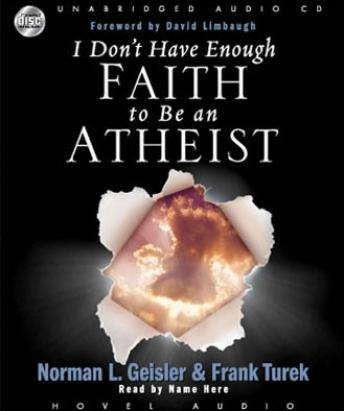 I Don't Have Enough Faith to be an Atheist, Norman Geisler, Frank Turek