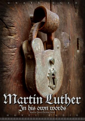 Martin Luther: In His Own Words, Martin Luther