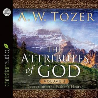 Attributes of God Vol. 2: A Journey Into the Father's Heart, A. W. Tozer