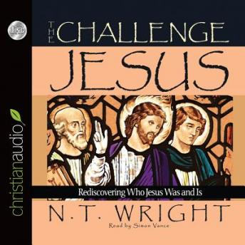 Challenge of Jesus: Rediscovering Who Jesus Was and Is, N. T. Wright