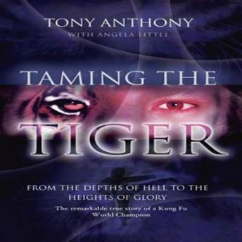 Taming the Tiger: From the Depths of Hell to the Heights of Glory, Tony Anthony