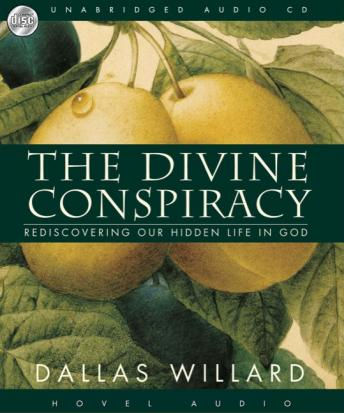 Divine Conspiracy: Rediscovering Our Hidden Life in God, Dallas Willard