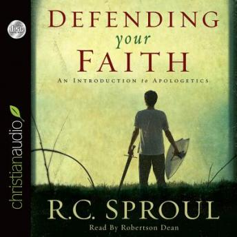 Defending Your Faith, R. C. Sproul