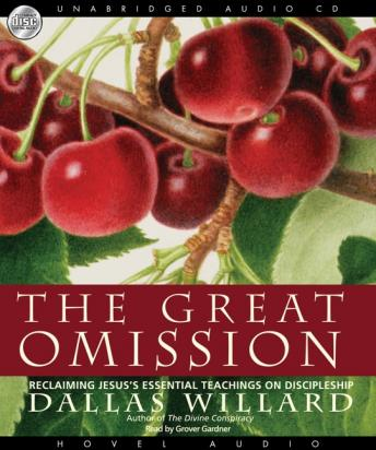 Great Omission: Reclaiming Jesus's Essential Teachings on Discipleship, Dallas Willard