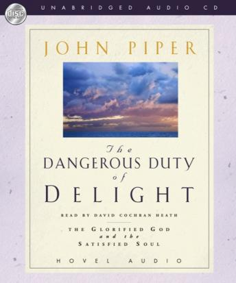 Dangerous Duty of Delight: The Glorified God and the Satisfied Soul, John Piper
