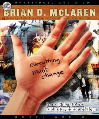 Everything Must Change: Jesus, Global Crises, and a Revolution of Hope, Brian McLaren