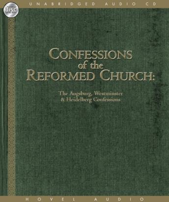 Confessions of the Reformed Church: The Augsburg and Westminster Confessions, and Heidelberg Catechism, Various Artists