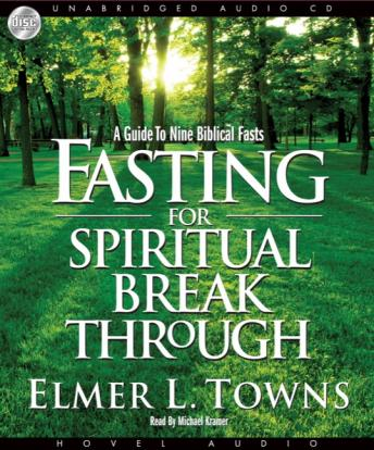 Fasting for Spiritual Breakthrough: A Guide to Nine Biblical Fasts, Elmer L. Towns