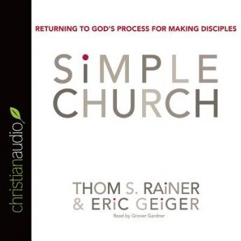 Simple Church: Returning To God's Process For Making Disciples, Eric Geiger, Thom S. Rainer