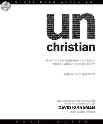 unChristian: What a New Generation Really Thinks About Christianity...and Why it Matters, Gabe Lyons, David Kinnaman
