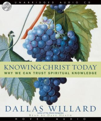 Knowing Christ Today: Why We Can Trust Spiritual Knowledge, Dallas Willard