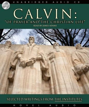 Calvin: Of Prayer and the Christian Life: Selected Writings from the Institutes