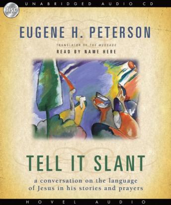 Tell it Slant: A Conversation on the Language of Jesus in His Stories and Prayers, Eugene Peterson