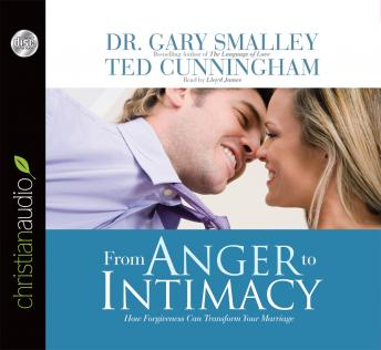 From Anger to Intimacy: How Forgiveness Can Transform a Marriage, Ted Cunningham, Greg Smalley