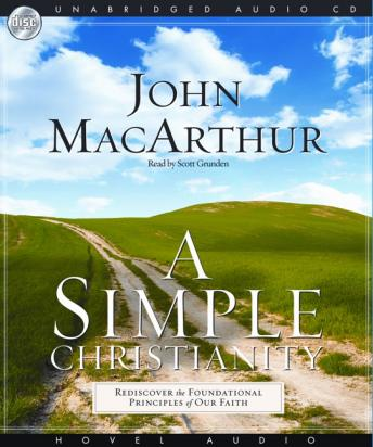 Simple Christianity: Rediscover the Foundational Principles of Our Faith, John MacArthur