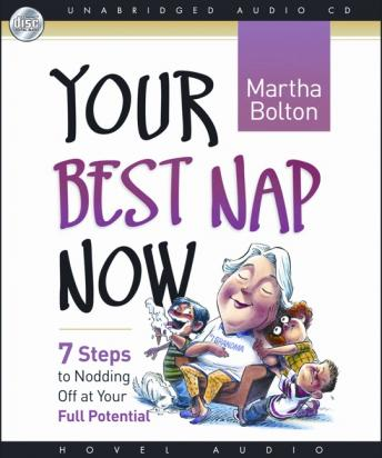 Your Best Nap Now: Seven Steps to Nodding Off, Martha Bolton