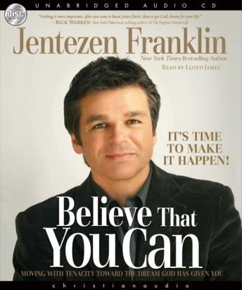 Believe That You Can: Moving with tenacity toward the dream God has Given you, Jentezen Franklin
