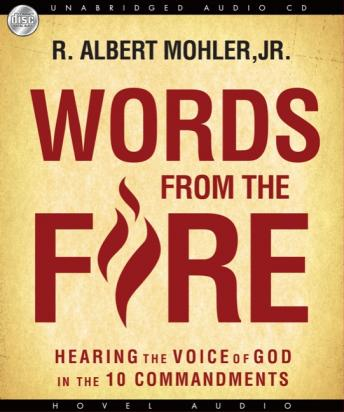 Words from the Fire: Hearing the Voice of God in the 10 Commandments, R. Albert Mohler