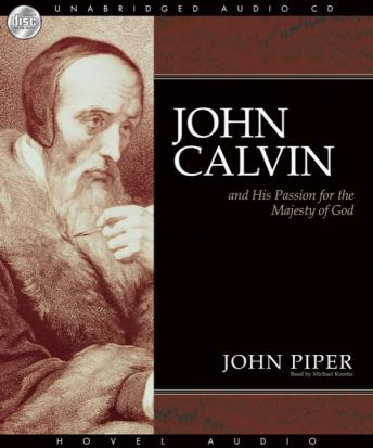 John Calvin and his passion for the majesty of God, John Piper