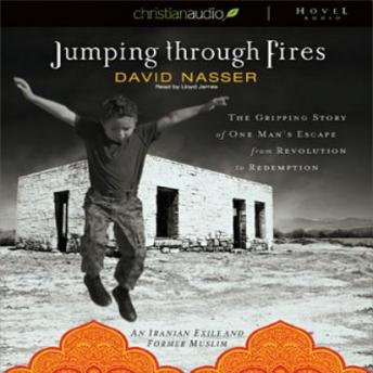 Jumping through Fires: The gripping story of one man's escape from revolution to redemption, David  Nasser