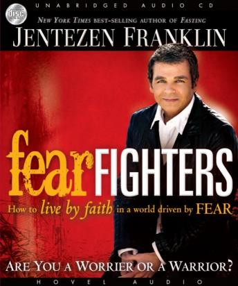 Fear Fighters: How to Live by Faith in a World Driven by Fear, Jentezen Franklin