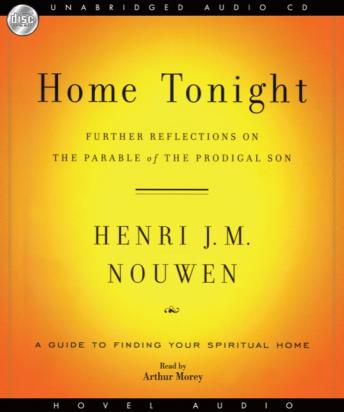 Home Tonight: Further reflections on the parable of the prodigal son, Henri J.M. Nouwen
