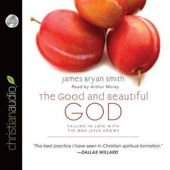 Good and Beautiful God: Falling in Love With the God Jesus Knows, James Bryan Smith