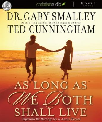 As Long as We Both Shall Live: Experience the Marriage You've Always Wanted, Ted Cunningham, Greg Smalley