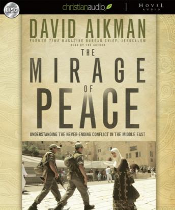 Mirage of Peace: Why the Conflict in the Middle East Never Ends, David Aikman