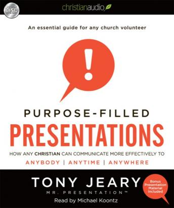 Purpose-Filled Presentations: How Any Christian Can Communicate More Effectively to Anybody, Anytime, Anywhere, Tony Jeary