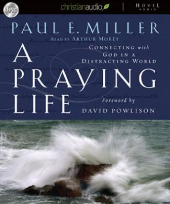 Download Praying Life: Connecting with God in a Distracting World by Paul E. Miller