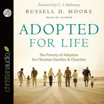 Adopted for Life: The Priority of Adoption for Christian Families and Churches, Russell D. Moore