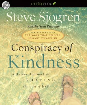Conspiracy of Kindness: A Unique Approach to Sharing the Love of Jesus, Steve Sjogren