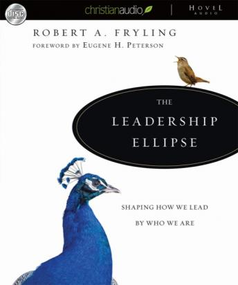 Leadership Ellipse: Shaping How We Lead By Who We Are, Robert A. Fryling