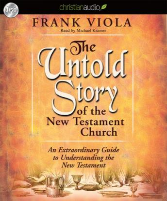Untold Story of the New Testament Church: An Extraordinary Guide to Understanding the New Testament, Frank  Viola