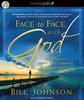 Face to Face with God, Bill Johnson