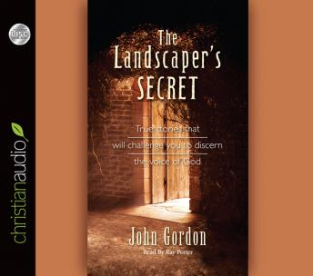 Landscaper's Secret: True Stories that will challenge you to discern the voice of God, John Gordon