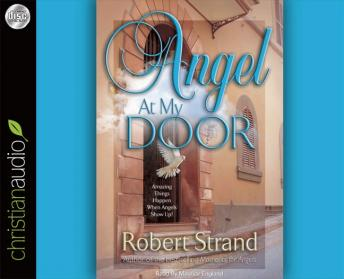 Angel At My Door: Amazing Things That Happen When Angels Show Up!, Robert Strand
