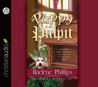 Puppy in the Pulpit: Dixie had more than just a few lessons to teach her master!, Raelene Phillips