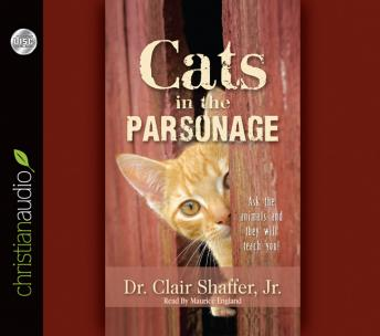 Cats in the Parsonage: Ask The Animals and They Will Teach You, Clair  Jr. Shaffer