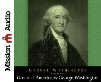 Greatest Americans Series: George Washington, George Washington
