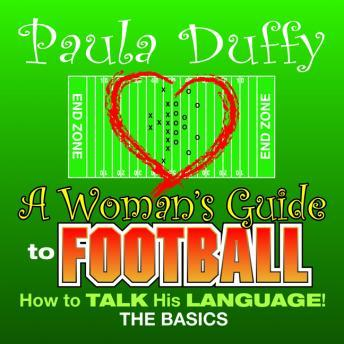 Woman's Guide to Football: How to Talk His Language, Paula Duffy