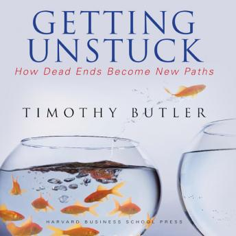 Getting Unstuck: How Dead Ends Become New Paths, Timothy Butler