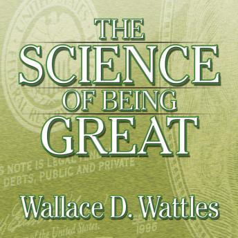 The Science of Being Great: The Secret to Real Power and Personal Achievement, Wallace Wattles